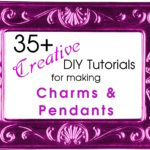35+ Creative DIY Tutorials for Making Pendants and Charms