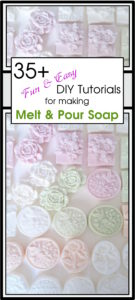 35+ Fun and Easy DIY Tutorials for Making Melt & Pour Soap V